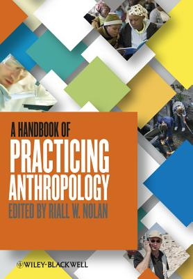 A Handbook of Practicing Anthropology By Nolan, Riall (EDT)