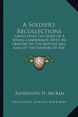 A   Soldier's Recollections a Soldier's Recollections: Leaves from the Diary of a Young Confederate, with an Oratioleaves from the Diary of a Young Co by McKim, Randolph Harrison [Paperback]