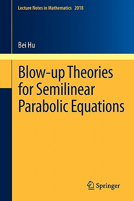 Blow-Up Theories for Semilinear Parabolic Equations By Hu, Bei (EDT)